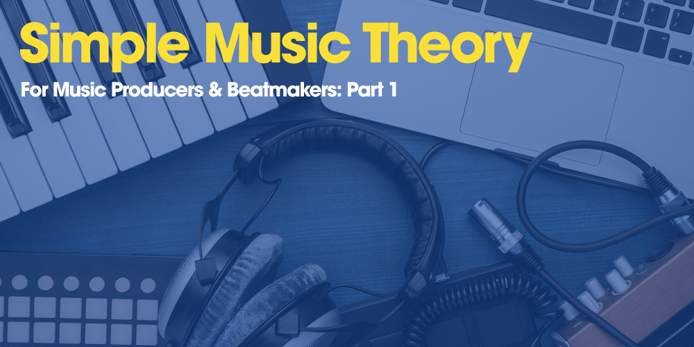 Simple Music Theory For Producers: Part 1